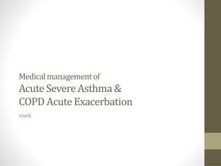 Medical management of   Acute Severe Asthma & COPD  Acute  Exacerbation