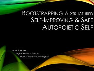 Bootstrapping a  Structured Self-Improving & Safe  Autopoietic Self
