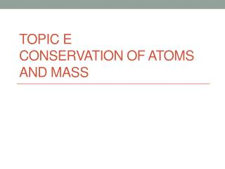 Topic E conservation of atoms and mass