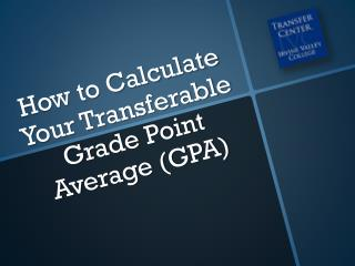 How to Calculate Your Transferable Grade Point Average (GPA)
