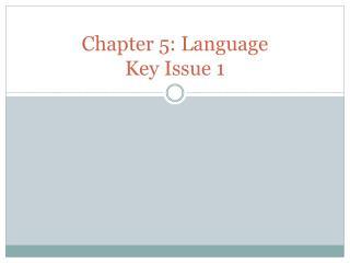 Chapter 5: Language Key Issue 1