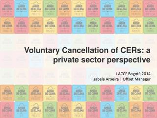 Voluntary Cancellation of CERs: a private sector perspective