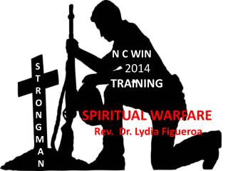 N C WIN                 2014 TRAINING  SPIRITUAL WARFARE Rev.  Dr. Lydia Figueroa