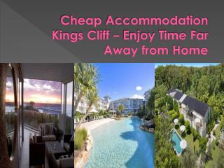 Cheap Accommodation Kings Cliff – Enjoy Time Far Away from H