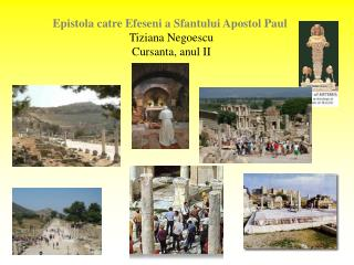 Epistola c a tre Efeseni a Sf a ntului Apostol Paul Tiziana Negoescu Cursanta, anul II