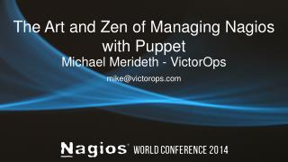 The Art and Zen of Managing  Nagios  with Puppet