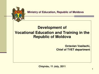 Development of  Vocational Education and Training in the Republic of Moldova Octavian Vasilach i,
