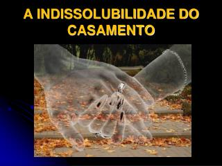 A INDISSOLUBILIDADE DO CASAMENTO