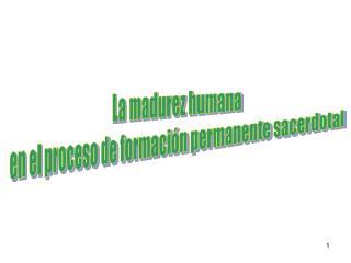 La madurez humana en el proceso de formación permanente sacerdotal