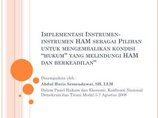 Disampaikan oleh :  Abdul Haris Semendawai, SH, LLM