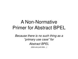 A Non-Normative  Primer for Abstract BPEL