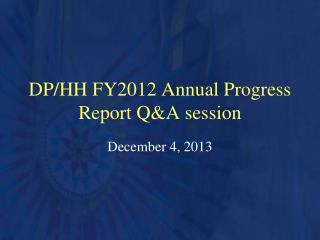 DP/HH FY2012 Annual Progress Report Q&A session