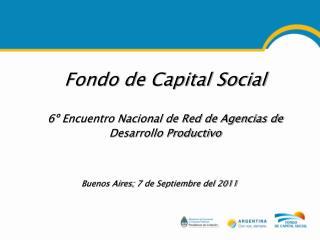 Fondo de Capital Social 6� Encuentro Nacional de Red de Agencias de Desarrollo Productivo