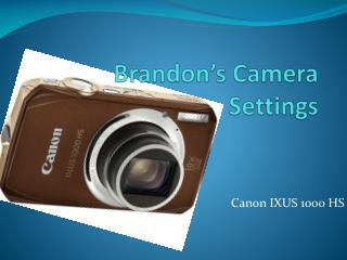 Brandon's Camera Settings