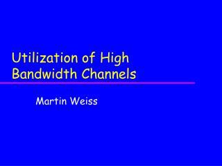 Utilization of High Bandwidth Channels