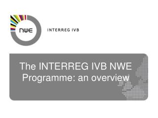 The INTERREG IVB NWE Programme: an overview