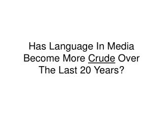 Has Language In Media Become More  Crude  Over The Last 20 Years?