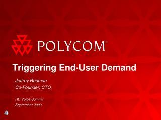 Triggering End-User Demand