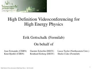 High Definition Videoconferencing for High Energy Physics Erik Gottschalk (Fermilab) On behalf of