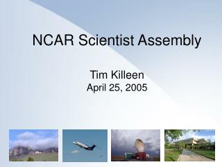 NCAR Scientist Assembly Tim Killeen April 25, 2005
