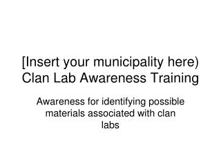 [Insert your municipality here) Clan Lab Awareness Training