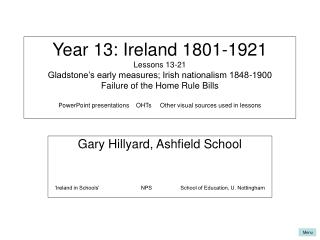 Year 13: Ireland 1801-1921 Lessons 13-21 Gladstone s early measures; Irish nationalism 1848-1900 Failure of the Home Rul