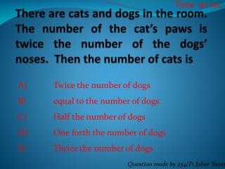 Twice the number of dogs equal to the number of dogs Half the number of dogs