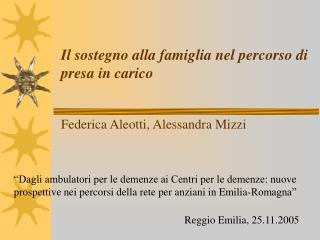 Il sostegno alla famiglia nel percorso di presa in carico Federica Aleotti, Alessandra Mizzi