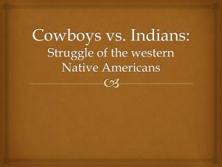 Cowboys vs. Indians: Struggle of the western Native Americans