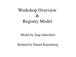 Workshop Overview  & Registry Model