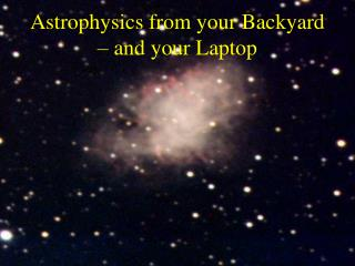 Astrophysics from your Backyard   and your Laptop