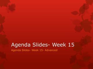 Agenda Slides- Week 15