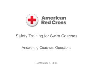 Safety Training for Swim Coaches Answering Coaches' Questions September 5, 2013