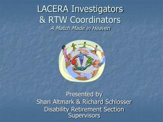 LACERA Investigators   RTW Coordinators  A Match Made in Heaven