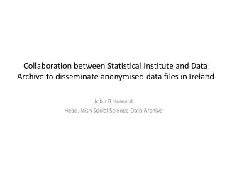 John B Howard Head, Irish Social Science Data Archive