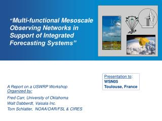 """ Multi-functional Mesoscale Observing Networks in Support of Integrated Forecasting Systems"""
