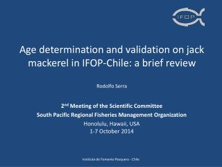 Age determination  and validation on  jack  mackerel in IFOP-Chile: a brief review Rodolfo Serra