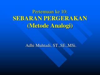 Pertemuan ke  10:  SEBARAN PERGERAKAN ( Metode Analogi )