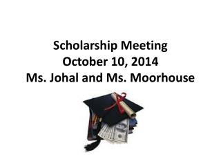 Scholarship Meeting October 10, 2014 Ms. Johal and Ms. Moorhouse