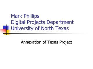 Mark Phillips Digital Projects Department  University of North Texas