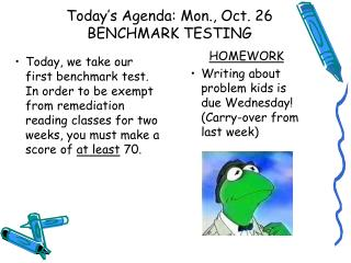 Today's Agenda: Mon., Oct. 26 BENCHMARK TESTING