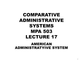 COMPARATIVE ADMINISTRATIVE SYSTEMS MPA 503 LECTURE 17