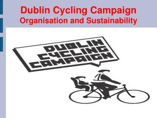 Dublin Cycling Campaign Organisation and Sustainability