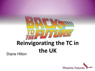 Reinvigorating the TC in the UK