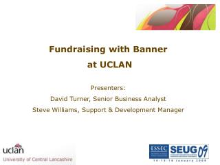 Fundraising with Banner  at UCLAN Presenters:  David Turner, Senior Business Analyst