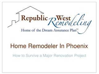 Home Remodeler in Phoenix:  How to Survive a Major Renovatio