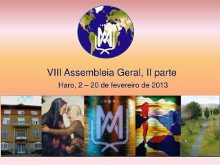 VIII Assembleia Geral, II parte Haro, 2 – 20 de fevereiro de 2013