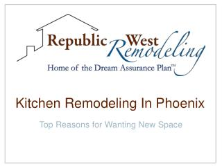 Kitchen Remodeling in Phoenix:  Top Reasons for Wanting New