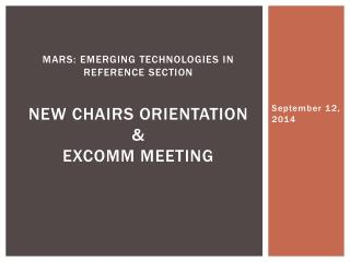 MARS: Emerging Technologies in Reference Section  New Chairs orientation &  EXCOMM  Meeting
