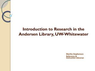 Introduction to Research in the  Andersen Library, UW-Whitewater